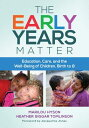 The Early Years Matter: Education, Care, and the Well-Being of Children, Birth to 8 EARLY YEARS MATTER (Early Childhood Education)