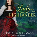The Lady and the Highlander LADY & THE HIGHLANDER D б╩Highland Fairytaleб╦ [ Lecia Cornwall ]