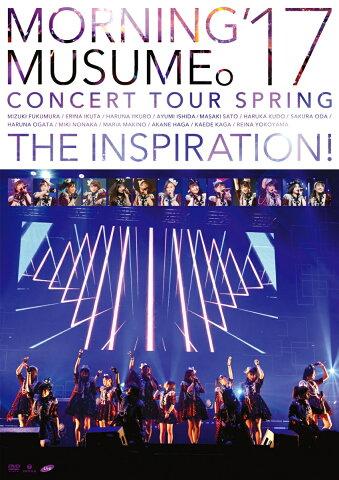 モーニング娘。'17 コンサートツアー春 〜THE INSPIRATION!〜 [ モーニング娘。'17 ]
