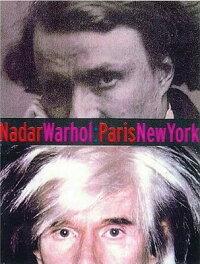 Nadar/Warhol:Paris/NewYork:PhotographyandFame