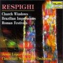Orchestral Music - 【輸入盤】『教会のステンドグラス』、『ローマの祭』、他 ロペス=コボス&シンシナティ交響楽団 [ レスピーギ(1879-1936) ]