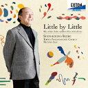Little by Little 池辺晋一郎自作自演合唱曲集 [ 池辺晋一郎 ]