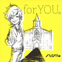 for YOU。(初回限定盤 CD+DVD) [ ハジ→ ]...