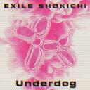 Underdog EXILE SHOKICHI