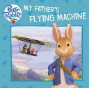 My Father's Flying Machine MY FATHERS FLYING MACHINE (Peter Rabbit Animation)