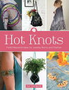 Hot Knots: Fresh Macrame Ideas for Jewelry, Home, and Fashion HOT KNOTS Kat Hartmann