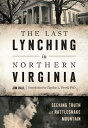 西洋書籍 - The Last Lynching in Northern Virginia: Seeking Truth at Rattlesnake Mountain [ Jim Hall ]