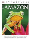 DK Eyewitness Books: The Amazon (Library Edition) DK EYEWITNESS BKS THE AMAZON ( (DK Eyewitness Books)