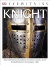 DK Eyewitness Books: Knight: Explore the Lives of Medieval Mounted Warriors from the Battlefield to DK EYEWITNESS BKS KNIGHT (DK Eyewitness)