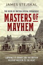 Masters of Mayhem: Lawrence of Arabia and the British Military Mission to the Hejaz MASTERS OF MAYHEM James Stejskal