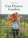 Floret Farm's Cut Flower Garden: Grow, Harvest, and Arrange Stunning Seasonal Blooms (Gardening Book FLORET FARMS CUT FLOWER G..