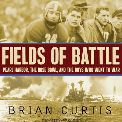 Fields of Battle: Pearl Harbor the Rose Bowl and the Boys Who Went to War FIELDS OF BATTLE M [ Brian Curtis ]