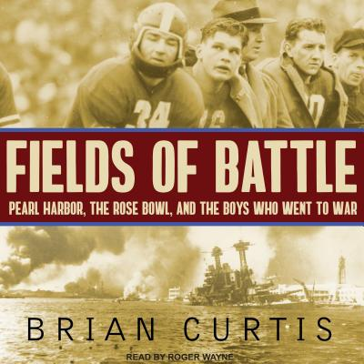 Fields of Battle: Pearl Harbor the Rose Bowl and the Boys Who Went to War FIELDS OF BATTLE D [ Brian Curtis ]