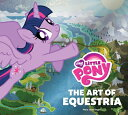 My Little Pony: The Art of Equestria MY LITTLE PONY Mary Jane Begin