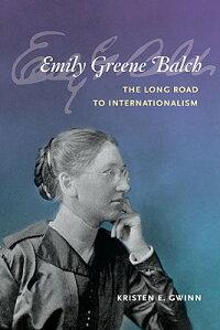 EmilyGreeneBalch:TheLongRoadtoInternationalism
