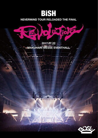 """BiSH NEVERMiND TOUR RELOADED THE FiNAL """"REVOLUTiONS"""" [ BiSH ]"""