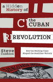 A Hidden History of the Cuban Revolution: How the Working Class Shaped the Guerillas Victory [ Stephen Cushion ]