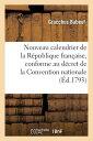 Nouveau Calendrier de La Republique Francaise, Conforme Au Decret de La Convention Nationale FRE-NOUVEAU CALENDRIER DE LA R (Histoire) [ Gracchus Babeuf ]