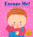 Excuse Me!: A Little Book of Manners EXCUSE ME A LITTLE BK OF MANNE (Lift-The-Flap Book) [ Karen Katz ]