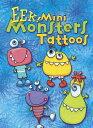 EEK! Mini Monsters Tattoos EEK MINI MONSTERS TATTOOS-ACTI (Dover Little Activity Books) [ Julie Dobson Miner ]