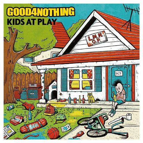 KIDS AT PLAY [ GOOD4NOTHING ]