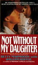 Not Without My Daughter: The Harrowing True Story of a Mother's Courage NOT W/O MY DAUGHTER M/TV [ Betty Mahmoody ]