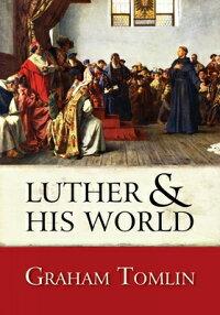 LutherandHisWorld:AnIntroduction[GrahamTomlin]