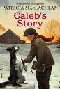 Caleb's Story CALEBS STORY (Sarah, Plain and Tall Saga (Paperback))