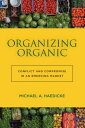 Organizing Organic: Conflict and Compromise in an Emerging Market [ Mi...