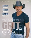 Grit & Grace: Train the Mind, Train the Body, Own Your Life GRIT & GRACE