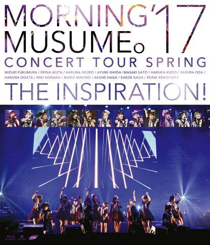モーニング娘。'17 コンサートツアー春 〜THE INSPIRATION!〜【Blu-ray】 [ モーニング娘。'17 ]