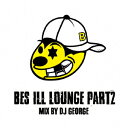 BES ILL LOUNGE Part 2/MIX BY DJ GEORGE [ BES ]