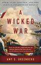 A Wicked War: Polk, Clay, Lincoln, and the 1846 U.S. Invasion of Mexico WICKED WAR