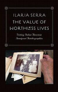TheValueofWorthlessLives:WritingItalianAmericanImmigrantAutobiographies