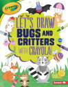 Let's Draw Bugs and Critters with Crayola (R) ! LETS DRAW BUGS & CRITTERS W/CR (Let's Draw with Crayola (R) !) [ Kathy Allen ]