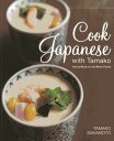 Cook Japanese with Tamako: Hearty Meals for the Whole Family [ Tamako Sakamoto ]