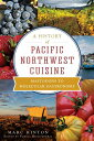 A History of Pacific Northwest Cuisine: Mastodons to Molecular Gastronomy [ Marc Hinton ]
