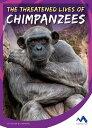 The Threatened Lives of Chimpanzees THREATENED LIVES OF CHIMPANZEE (Stories from the Wild Animal Kingdom)