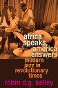 乐天商城 - Africa Speaks, America Answers: Modern Jazz in Revolutionary Times AFRICA SPEAKS AMER ANSW (Nathan I. Huggins Lectures) [ Robin D. G. Kelley ]