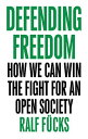 Defending Freedom: How We Can Win the Fight for an Open Society DEFENDING FREEDOM