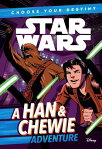Star Wars: Choose Your Destiny: A Han & Chewie Adventure SW CHOOSE YOUR DESTINY A HAN & (Choose Your Destiny Chapter Book) [ Cavan Scott ]