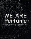 WE ARE Perfume -WORLD TOUR 3rd DOCUMENT【初回限定盤】【Blu