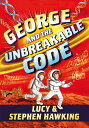 George and the Unbreakable Code GEORGE THE UNBREAKABLE CODE (George 039 s Secret Key) Stephen Hawking