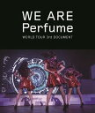 WE ARE Perfume -WORLD TOUR 3rd DOCUMENT【Blu-ray】 [ Perfume ]