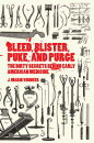 Bleed, Blister, Puke, and Purge: The Dirty Secrets Behind Early American Medicine