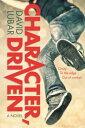 Character, Driven CHARACTER DRIVEN [ David Lubar ]