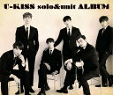U-KISS solo&unit ALBUM (CD+DVD+スマプラ) [ U-KISS ]