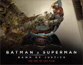 バットマン vs スーパーマン ジャスティスの誕生 The Art of the Film [ ピーター・アペロー ]