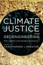 Climate Justice and Geoengineering: Ethics and Policy in the Atmospheric Anthropocene
