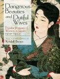 Dangerous Beauties and Dutiful Wives: Popular Portraits of Women in Japan, 1905-1925 [ Ken